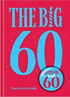 The Big 60: Your Survival Guide