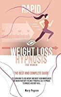 Rapid Weight Loss Hypnosis For Women: The Best and Complete Guide to Learn How to Lose Weight and Boost Your Mindfulness And Meditation with the Most Powerful Self-Hypnosis Techniques and Body Heal.