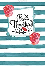 Be Thankful: Gratitude Notebook Practice Daily Appreciation For Happiness And Kindness One Line Journal
