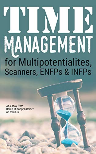 Time Management for Multipotentialites, Scanners, ENFPs & INFPs: An unusual approach from robin.is (English Edition)