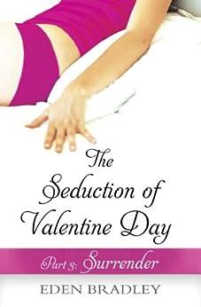 The Seduction of Valentine Day Part 3: Surrender by [Eden Bradley]