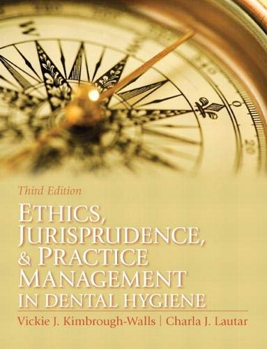 Compare Textbook Prices for Ethics, Jurisprudence and Practice Management in Dental Hygiene Kimbrough, Ethics, Juriprudence and Practice Management in Dental Hygiene 3 Edition ISBN 9780131394926 by Kimbrough-Walls, Vickie,Lautar RDH  Ph.D., Charla