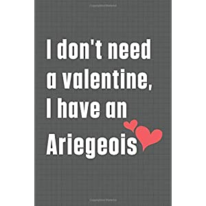 I don't need a valentine, I have an Ariegeois: For Ariegeois Dog Fans 31