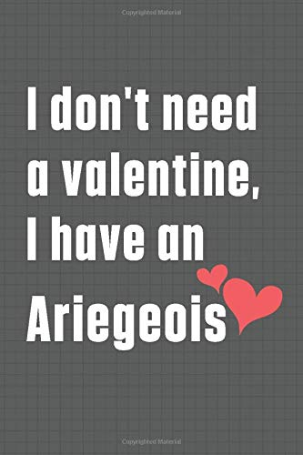 I don't need a valentine, I have an Ariegeois: For Ariegeois Dog Fans 1