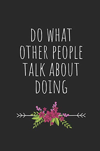 Do What Other People Talk About Doing: Blank Lined Writing Journal Notebook Diary 6x9