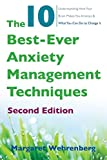 Image of The 10 Best-Ever Anxiety Management Techniques: Understanding How Your Brain Makes You Anxious and What You Can Do to Change It (Second)