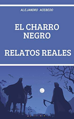 EL CHARRO NEGRO RELATOS REALES