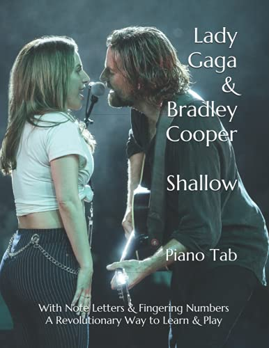Lady Gaga & Bradley Cooper Shallow: Piano Tab With Note Letters & Fingering Numbers A Revolutionary Way to Learn & Play