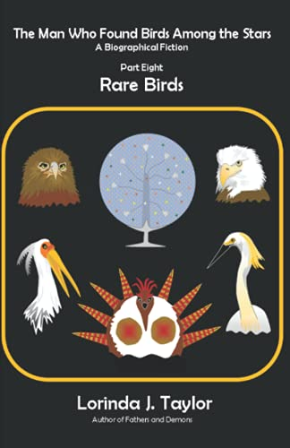 Compare Textbook Prices for The Man Who Found Birds among the Stars, Part Eight: Rare Birds: A Biographical Fiction  ISBN 9798509490910 by Taylor, Lorinda J