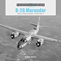 B-26 Marauder: Martin's Medium Bomber in World War II (Legends of Warfare: Aviation)