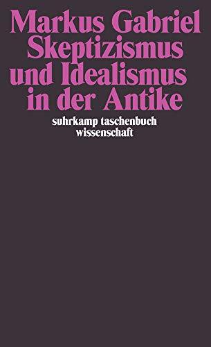 Skeptizismus und Idealismus in der Antike (suhrkamp taschenbuch wissenschaft)