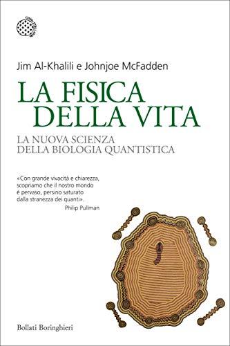 La fisica della vita: La nuova scienza della biologia quantistica