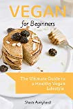 Vegan for Beginners: The Ultimate Guide to a Healthy Vegan Lifestyle