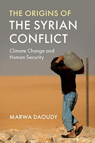 The Origins of the Syrian Conflict: Climate Change and Human Security by [Marwa Daoudy]