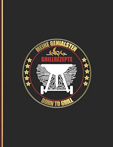 Meine Genialsten Grillrezepte: Born To Grill - Das personalisierte Grill-Rezeptbuch zum Selberschreiben für 120 Rezept Favoriten mit ... Design - ca. A4 Softcover (leeres Kochbuch)