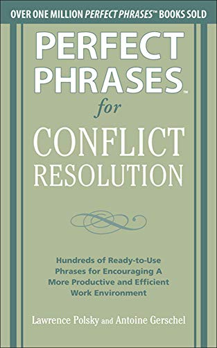 Compare Textbook Prices for Perfect Phrases for Conflict Resolution: Hundreds of Ready-to-Use Phrases for Encouraging a More Productive and Efficient Work Environment Perfect Phrases Series 1 Edition ISBN 9780071756167 by Polsky, Lawrence,Gerschel, Antoine