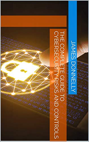 The Complete Guide to Cybersecurity Risks and Controls (English Edition)