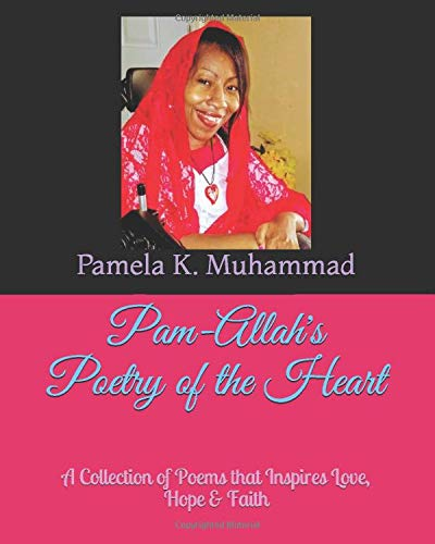 Pam-Allah's Poetry of the Heart: A Collection of Poems that Inspires Love, Hope & Faith