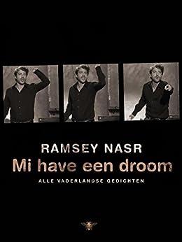 Mi have een droom: alle vaderlandse gedichten van [Ramsey Nasr]