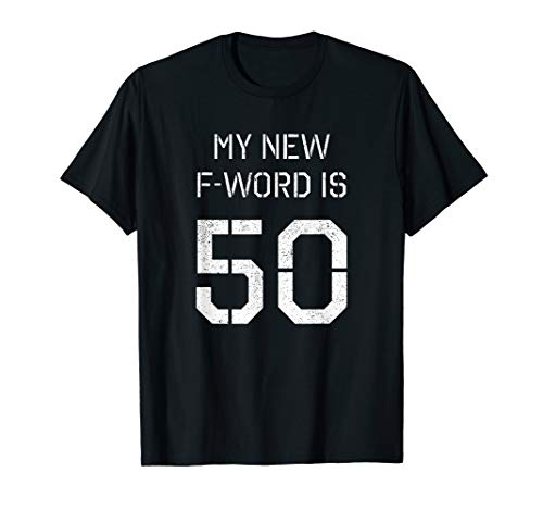 50th Birthday Gift Shirt - My New F Word is 50