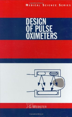 Design of Pulse Oximeters (Series in Medical Physics and Biomedical Engineering)