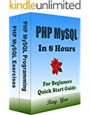 PHP MYSQL Programming, For Beginners, Quick Start Guide: PHP MYSQL in 8 Hours Crash Course Tutorial & Exercises