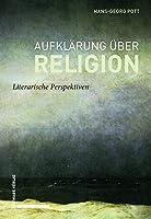 Aufklaerung ueber Religion: Literarische Perspektiven