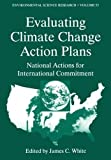Evaluating Climate Chanage Action Plans: National Actions for International Commitment (Environmental Science Research)