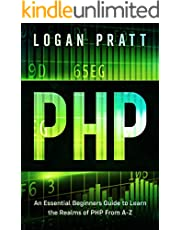 PHP: An Essential Beginners Guide to Learn the Realms of PHP From A-Z