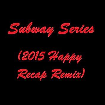 Subway Series (2015 Happy Recap Remix)