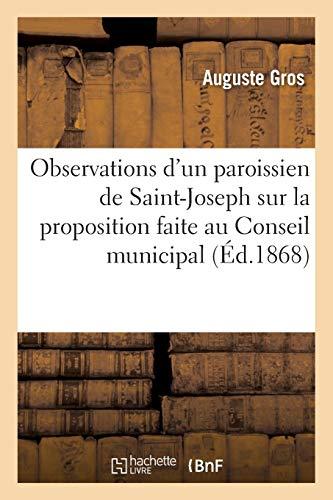 Observations d'un paroissien de Saint-Joseph sur la proposition faite au Conseil municipal: dans sa séance du 26 septembre 1868, relativement à l'église de cette paroisse