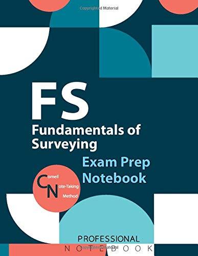 FS Fundamentals of Surveying Notebook, Fundamentals of Surveying Exam Preparation Notebook, 140 page