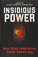 Insidious Power: How China Undermines Global Democracy