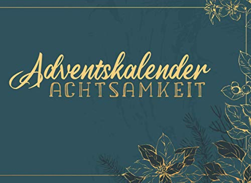 Adventskalender Achtsamkeit: Der Weihnachtskalender für eine achtsame und stressfreie Adventszeit