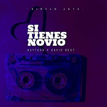 Si Tienes Novio (feat. Naythan, David Best)