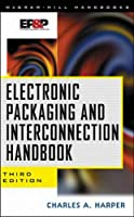 Electronic Packaging and Interconnection Handbook (McGraw-Hill Handbooks)