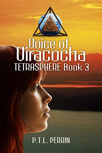 Voice of Viracocha: Tetrasphere - Book 3 by [P.T.L. Perrin]