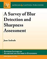 A Survey of Blur Detection and Sharpness Assessment Methods (Synthesis Lectures on Algorithms and Software in Engineering)