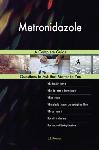 Metronidazole; A Complete Guide