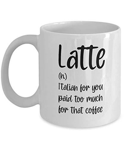 Grappige mok Latte Italiaans voor u betaalde te veel voor die koffie Awesome nieuwigheid Sarcastische Gift 11 en keramische thee Cup (11 oz)