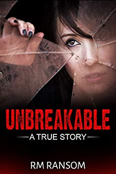 Unbreakable: A True Story by [RM Ransom]