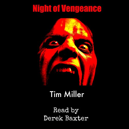 Night of Vengeance                   By:                                                                                                                                 Tim Miller                               Narrated by:                                                                                                                                 Derek Baxter                      Length: 3 hrs and 7 mins     1 rating     Overall 2.0