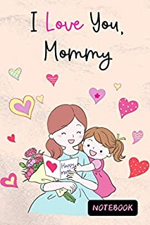 I Love You, Mommy: Cute Book Gifts Idea on Mother's Day - Pink Cover, Blank Lined Paper Diary & Journal For Women Mom Momm...