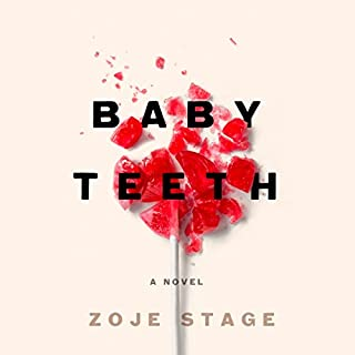 Baby Teeth     A Novel              Written by:                                                                                                                                 Zoje Stage                               Narrated by:                                                                                                                                 Gabra Zackman                      Length: 11 hrs and 6 mins     116 ratings     Overall 4.2