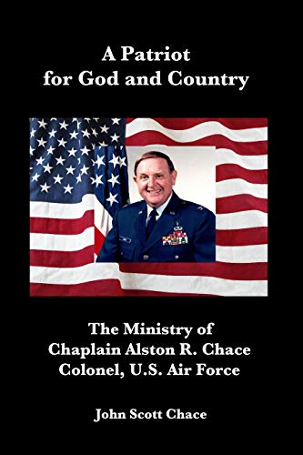 A Patriot for God and Country: The Ministry of U.S. Air Force Chaplain Col. Alston R. Chace (1) (English Edition)