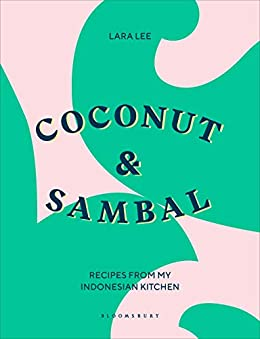 Coconut & Sambal: Recipes from my Indonesian Kitchen by [Lara Lee]