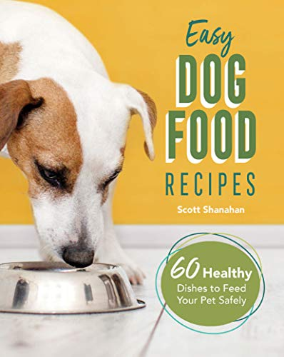 Compare Textbook Prices for Easy Dog Food Recipes: 60 Healthy Dishes to Feed Your Pet Safely Illustrated Edition ISBN 9781646115396 by Shanahan, Scott