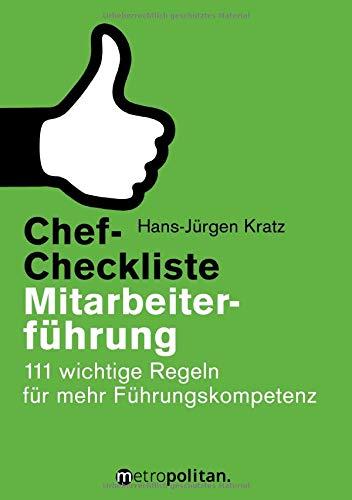 Chef-Checkliste Mitarbeiterführung: 111 wichtige Regeln für mehr Führungskompetenz: 111 wichtige Regeln fr mehr Fhrungskompetenz (metropolitan Bücher)
