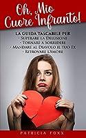 Oh, Mio Cuore Infranto!: La Guida Tascabile per Superare la Delusione, Tornare a Sorridere, Mandare al Diavolo il Tuo Ex e Ritrovare l'Amore