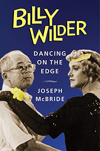 Billy Wilder: Dancing on the Edge (Film and Culture)